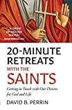 20 Minute Retreats with the Saints: Getting in Touch with Our Desires for God and Life