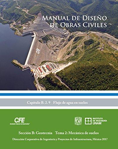 Manual de Diseño de Obras Civiles Cap. B.2.9 Flujo de Agua en Suelos: Sección B: Geotecnia Tema 2: Mecánica de Suelos (Spanish Edition)