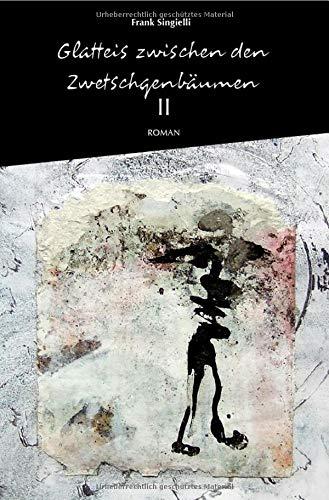 Glatteis zwischen den Zwetschgenbäumen / Glatteis zwischen den Zwetschgenbäumen, Zweiter Band: Ein autobiografischer Roman
