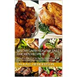 52 Low Carb Healthy Tasty Chicken Recipes: Gluten Free Dairy Free Soy Free Nightshade Free Grain Free Unprocessed, Low Carb, Healthy Ingredients (English Edition)