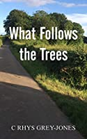 What Follows the Trees