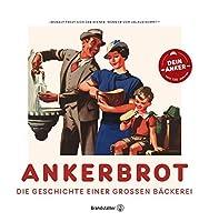 Ankerbrot: Die Geschichte einer grossen Baeckerei