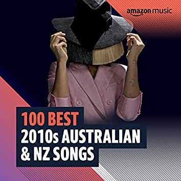 100 Best 2010s Australian & NZ Songs