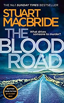 The Blood Road: Scottish crime fiction at its very best (Logan McRae, Book 11) by [Stuart MacBride]