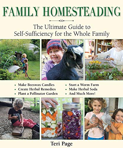 Family Homesteading: The Ultimate Guide to Self-Sufficiency for the Whole Family by [Teri Page]