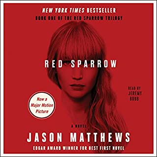 Red Sparrow     A Novel              By:                                                                                                                                 Jason Matthews                               Narrated by:                                                                                                                                 Jeremy Bobb                      Length: 17 hrs and 55 mins     13,033 ratings     Overall 4.5