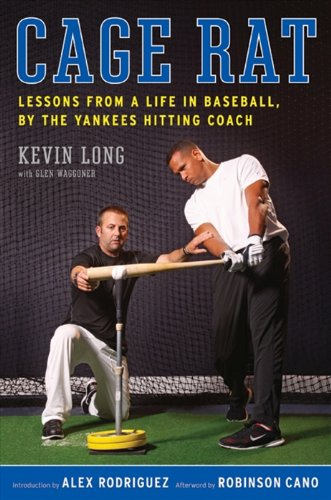 Cage Rat: Lessons from a Life in Baseball by the...