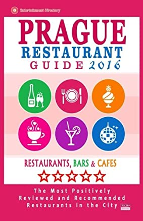 Prague Restaurant Guide 2016: Best Rated Restaurants in Prague, Czech Republic - 400 Restaurants, Bars and Cafés Recommended for Visitors, 2016