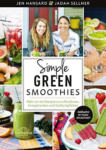 Simple Green Smoothies: Mehr als 100 Rezepte zum Abnehmen, Energietanken und Großartigfühlen