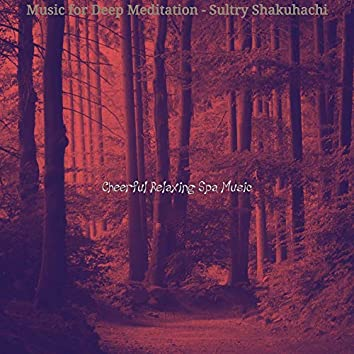 Music for Deep Meditation - Sultry Shakuhachi
