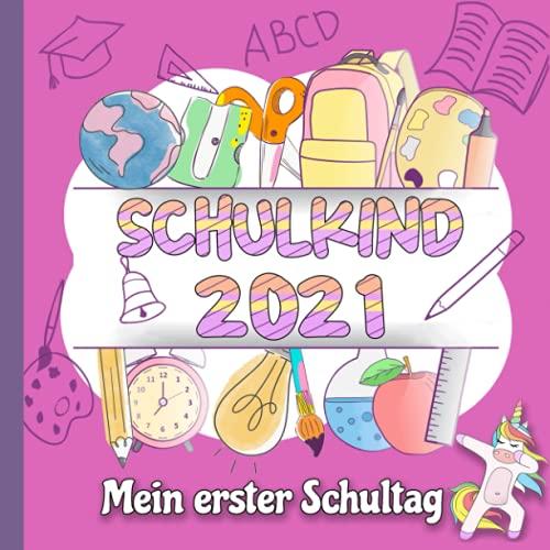Schulkind 2021 - Mein erster Schultag: Einschulungsgeschenk für Mädchen zum Schulanfang, Erinnerungsbuch zum Schulstart - Geschenke für die Schultüte mit Einhorn (Eintragbücher)