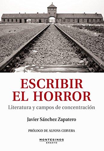 Escribir el horror. Literatura y Campos de concentracion.