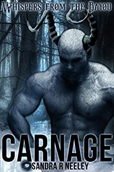Carnage (Whispers From the Bayou Book 1) by [Sandra R Neeley]