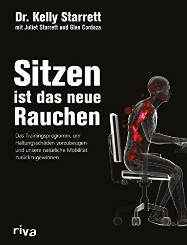 Sitzen ist das neue Rauchen: Das Trainingsprogramm, um lebensstilbedingten Haltungsschäden vorzubeugen und unsere natürliche Mobilität zurückzugewinnen