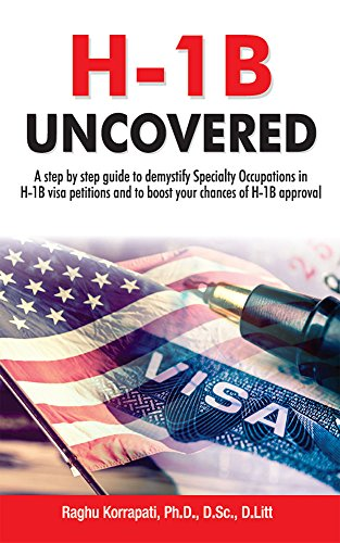 H-1B Uncovered - A Step by step guide to demystify Specialty Occupations in H-1B visa petitions and to boost your chances of H-1B approval