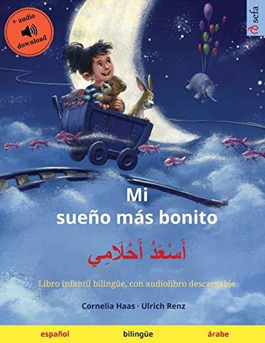 Mi sueño más bonito – أَسْعَدُ أَحْلَامِي (español – árabe): Libro infantil bilingüe, con audiolibro descargable (Sefa Libros Ilustrados En DOS Idiomas)