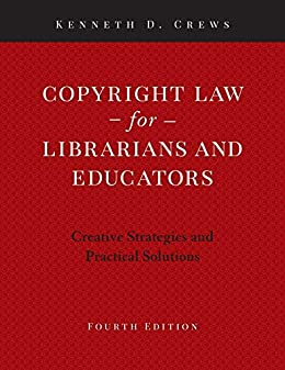 Copyright Law for Librarians and Educators: Creative Strategies and Practical Solutions by [Kenneth D. Crews]