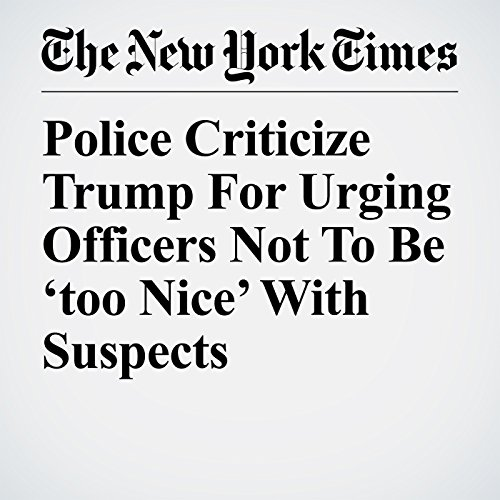 Police Criticize Trump For Urging Officers Not To Be 'too Nice' With Suspects copertina