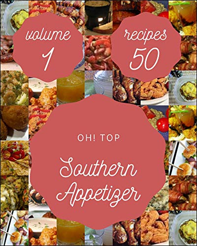Oh! Top 50 Southern Appetizer Recipes Volume 1: Let's Get Started with The Best Southern Appetizer Cookbook! (English Edition)