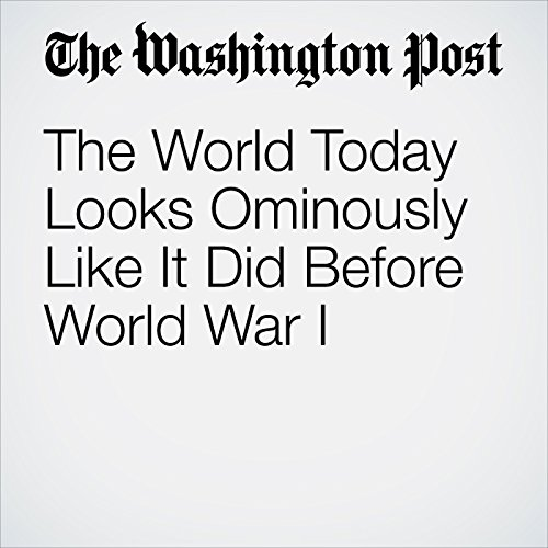 The World Today Looks Ominously Like It Did Before World War I audiobook cover art