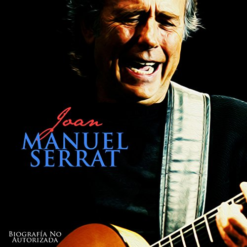 Joan Manuel Serrat: Biografía No Autorizada [Joan Manuel Serrat: Unauthorized Biography] cover art