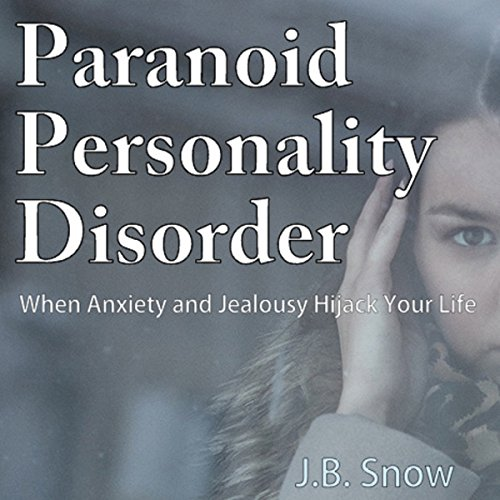 Paranoid Personality Disorder - When Anxiety and Jealousy Hijack Your Life cover art