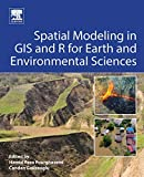 Spatial Modeling in GIS and R for Earth and Environmental Sciences