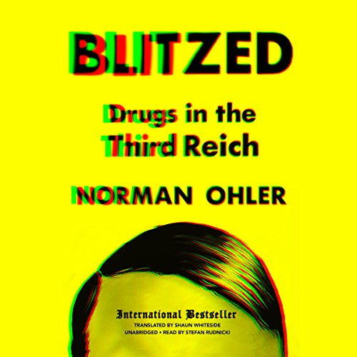 Blitzed     Drugs in the Third Reich              By:                                                                                                                                 Norman Ohler,                                                                                        Shaun Whiteside - translator,                                                                                        Claire Bloom - director                               Narrated by:                                                                                                                                 Stefan Rudnicki                      Length: 7 hrs and 20 mins     1,008 ratings     Overall 4.6
