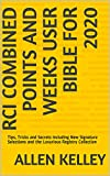 RCI Combined Points and  Weeks User Bible for 2020: Tips, Tricks and Secrets   Including New Signature Selections  and the  Luxurious Registry  Collection (English Edition)