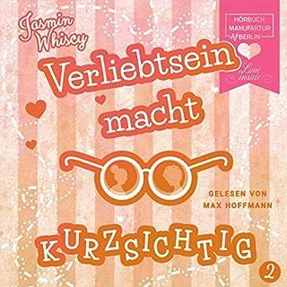 Verliebtsein macht kurzsichtig 2                   Autor:                                                                                                                                 Jasmin Whiscy                               Sprecher:                                                                                                                                 Max Hoffmann                      Spieldauer: 3 Std. und 17 Min.     1 Bewertung     Gesamt 5,0