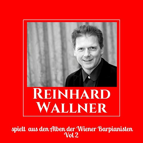 Reinhard Wallner spielt aus den Alben der Wiener Barpianisten, Vol. 2