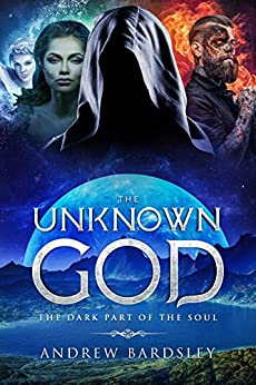 [Andrew Bardsley]のThe Unknown god: The Dark Part of the Soul (English Edition)