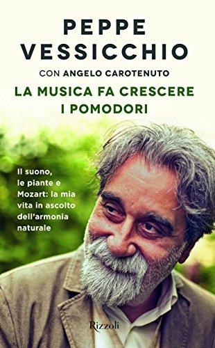 La musica fa crescere i pomodori. Il suono, le piante e Mozart: la mia vita in ascolto dell'armonia...