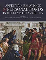 Affective Relationships & Personal Bonds in Hellenistic Antiquity: Studies in Honor of Elizabeth D. Carney