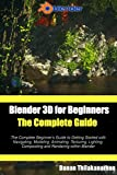 Blender 3D For Beginners: The Complete Guide: The Complete Beginner's Guide to Getting Started with Navigating, Modeling, Animating, Texturing, Lighting, ... Rendering within Blender. (English...