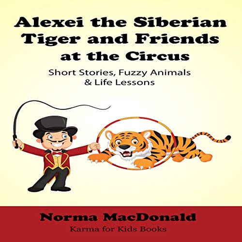 Alexei the Siberian Tiger and Friends at the Circus audiobook cover art
