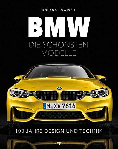Preisvergleich Produktbild BMW - die schönsten Modelle: 100 Jahre Design und Technik