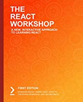 The React Workshop: A New, Interactive Approach to Learning React Front Cover
