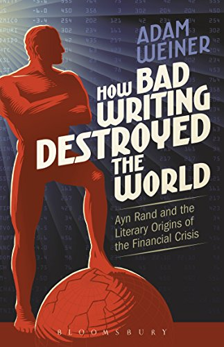 How Bad Writing Destroyed the World: Ayn Rand and the Literary Origins of the Financial Crisis (English Edition)