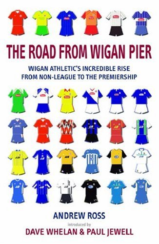 The Road from Wigan Pier: Wigan Athletic's incredible rise from Non-League to The Premiership