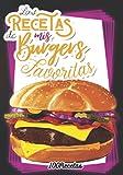 Las recetas de mis BURGERS favoritas: Anota tus mejores 50 BURGER GOURMET en tu cuaderno de recetas favoritas para burguers - Libro de recetas mis ... de recetas de cocina en blanco para tu burger