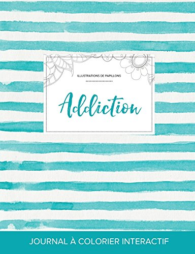 Journal de Coloration Adulte: Addiction (Illustrations de Papillons, Rayures Turquoise) (French Edition)