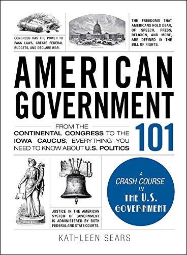 Compare Textbook Prices for American Government 101: From the Continental Congress to the Iowa Caucus, Everything You Need to Know About US Politics Adams 101 Illustrated Edition ISBN 9781440598456 by Sears, Kathleen