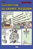 Vaccination - La grande illusion (4e édition)