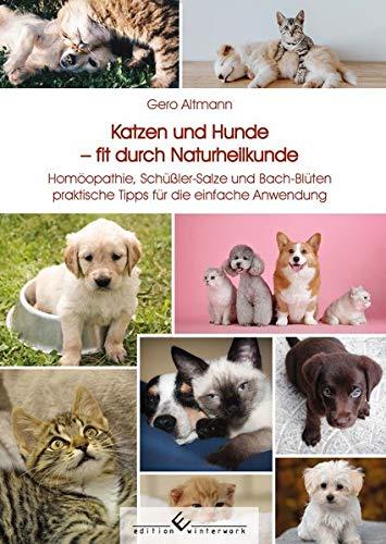 Katzen und Hunde fit durch Naturheilkunde: Homöopathie, Schüßler-Salze und Bach-Blüten praktische Tipps für die einfache Anwendung