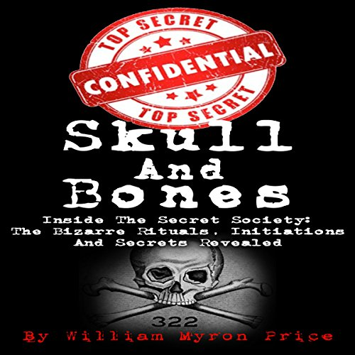 Skull and Bones: Inside the Secret Society - the Bizarre Rituals, Initiations and Secrets Revealed audiobook cover art