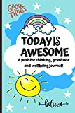 Today Is Awesome - A Positive Thinking, Gratitude And Wellbeing Journal For Kids: A Daily 5 minute Journal For Children To Promote Mindfulness, ... Boost Happiness! (Positive Mindset Journals)