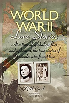 World War II Love Stories: The True Stories of 14 Couples (Love Stories Series Book 3) by [Gill Paul]