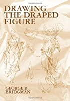 Drawing the Draped Figure (Dover Anatomy for Artists) by George B. Bridgman(2001-08-09)