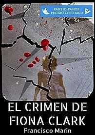 El crimen de Fiona Clark par Francisco Marín González